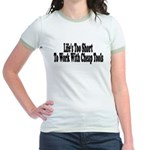Life's too short to work with Jr. Ringer T-Shirt