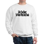 Life's too short to work with Sweatshirt