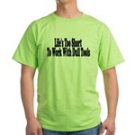 Life's too short to work with Green T-Shirt