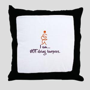 I am NOT doing burpees Throw Pillow