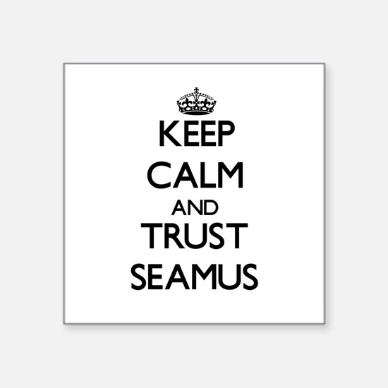 Keep Calm and TRUST Seamus Sticker