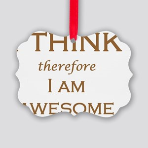 I THINK therefore I AM AWESOME Picture Ornament