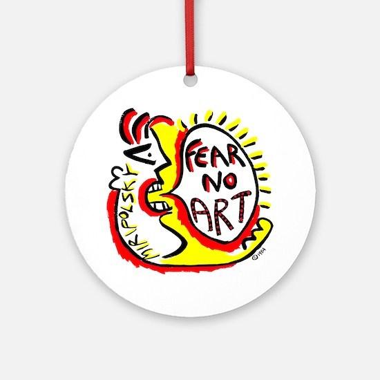 Fear No Art - Original! Round Ornament