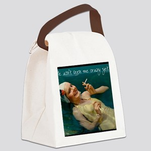 He aint seen my crazy yet... Canvas Lunch Bag
