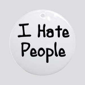 I Hate People Ornament (Round)