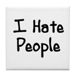 I Hate People Tile Coaster