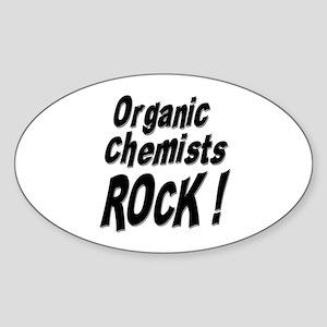 Organic Chemists Rock ! Oval Sticker