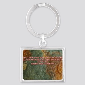 YOU THINK DOGS WILL BE IN HEAVE Landscape Keychain