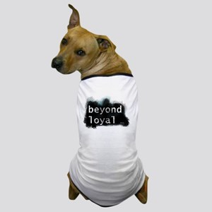 Beyond Loyal Dog T-Shirt