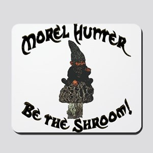 Morel Hunter BE THE SHROOM Mousepad