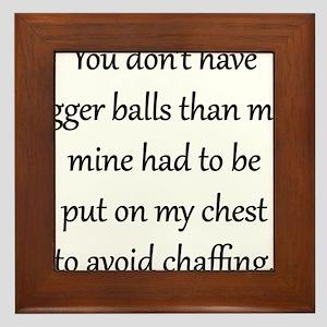 You dont have bigger balls than me Framed Tile