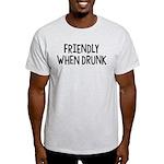 Friendly When Drunk Adult Humor Light T-Shirt