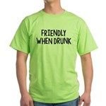 Friendly When Drunk Adult Humor Green T-Shirt