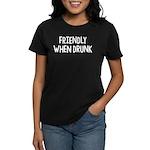 Friendly When Drunk Adult Humor Women's Dark T-Shi