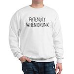 Friendly When Drunk Adult Humor Sweatshirt