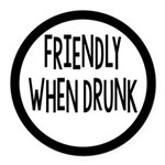 Friendly When Drunk Adult Humor Round Car Magnet