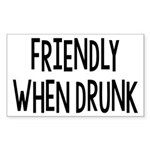 Friendly When Drunk Adult Humor Sticker (Rectangle