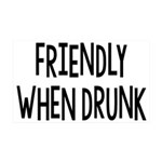 Friendly When Drunk Adult Humor 35x21 Wall Decal