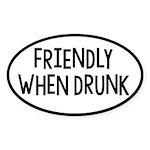 Friendly When Drunk Adult Humor Sticker (Oval)