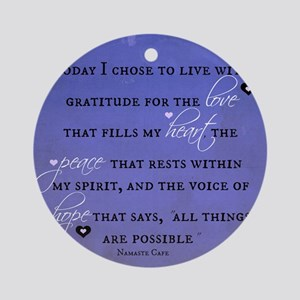 Today I chose Gratitude, Love, Peac Round Ornament