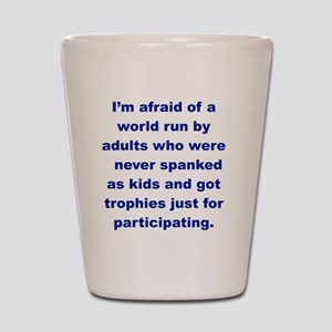 IM AFRAID OF A WORLD RUN ADULTS  WHO... Shot Glass