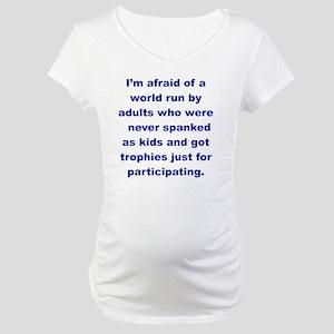 IM AFRAID OF A WORLD RUN ADULTS  Maternity T-Shirt