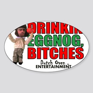 Drinkin Eggnog, Bitches Lil Snarky Sticker (Oval)