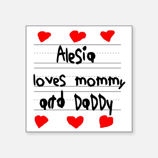 """Alesia Loves Mommy and Dadd Square Sticker 3"""" x 3"""""""