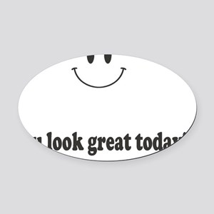 you look great today Oval Car Magnet