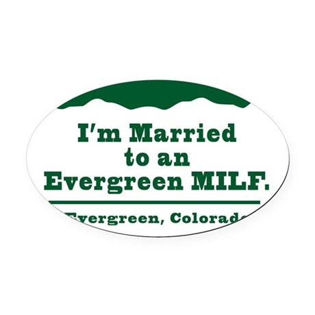 Married to an Evergreen MILF Stick Oval Car Magnet