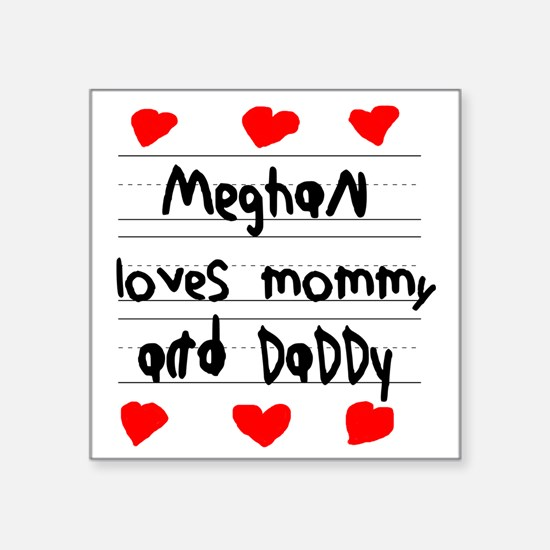 """Meghan Loves Mommy and Dadd Square Sticker 3"""" x 3"""""""