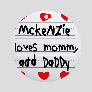 Mckenzie Loves Mommy and Daddy Round Ornament