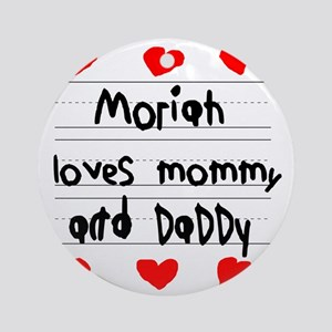 Moriah Loves Mommy and Daddy Round Ornament