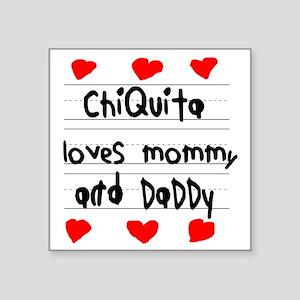 "Chiquita Loves Mommy and Da Square Sticker 3"" x 3"""