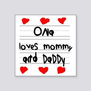 "Ona Loves Mommy and Daddy Square Sticker 3"" x 3"""