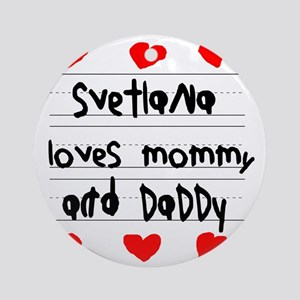 Svetlana Loves Mommy and Daddy Round Ornament