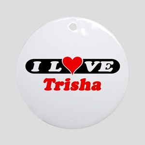 I Love Trisha Ornament (Round)