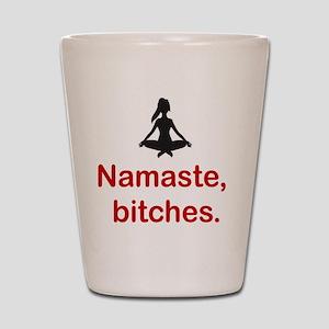 Namaste, bitches. Shot Glass