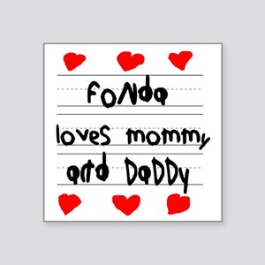"Fonda Loves Mommy and Daddy Square Sticker 3"" x 3"""