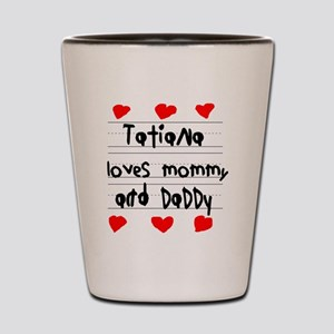 Tatiana Loves Mommy and Daddy Shot Glass