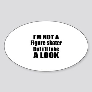 I Am Not Figure skater But I Will T Sticker (Oval)