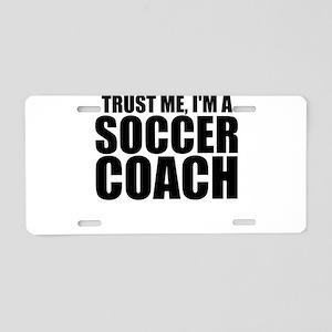 Trust Me, I'm A Soccer Coach Aluminum License