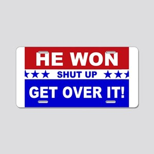He Won Shut Up Get Over It! Aluminum License Plate
