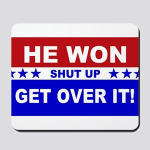 He Won Shut Up Get Over It! Mousepad