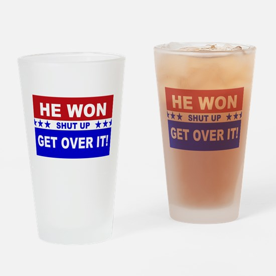 He Won Shut Up Get Over It! Drinking Glass