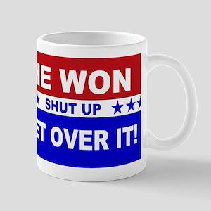 He Won Shut Up Get Over It! Mug