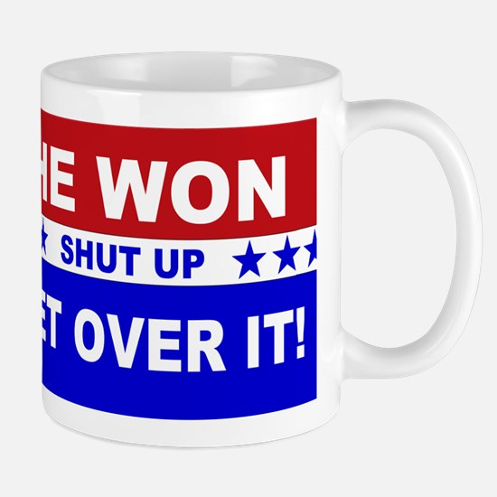 He Won Shut Up Get Over It! Mug
