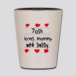 Josh Loves Mommy and Daddy Shot Glass