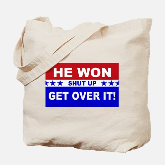 He Won Shut Up Get Over It! Tote Bag