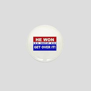 He Won Shut Up Get Over It! Mini Button